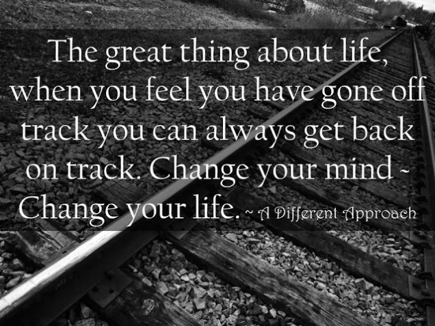the-great-thing-about-life-when-you-feel-you-have-gone-off-track-you-can-always-get-back-on-track-change-your-mind-change-your-life